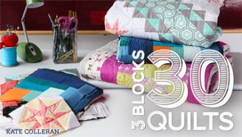 3 Blocks 30 Quilts with Kate Colleran