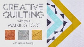 Creative Quilting with your Walking Foot with Jacquie Gering
