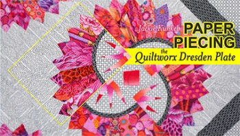 Paper Piecing the Quiltworx Dresden Plate with Jackie Kunkel